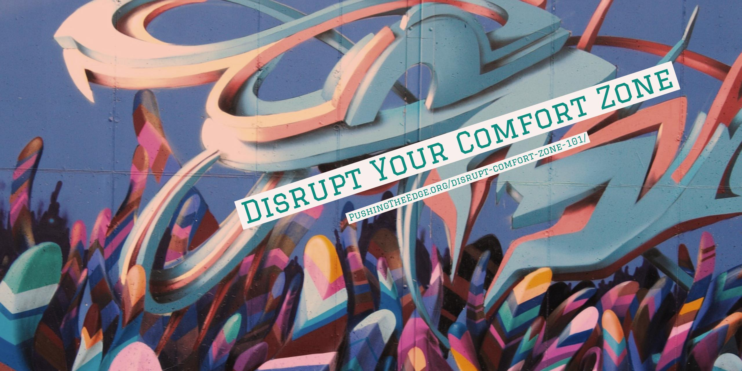 Disrupt Your Comfort Zone
