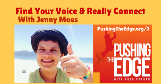 Find Your Voice & Really Connect with Jenny Moes - Pushing The Edge Podcast