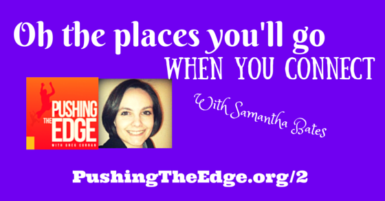 Promo for Pushing The Edge Podcast - Oh the places you'll go when you connect online