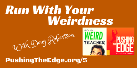 Promo for Pushing The Edge Podcast - Run with your weirdness with Doug Robertson