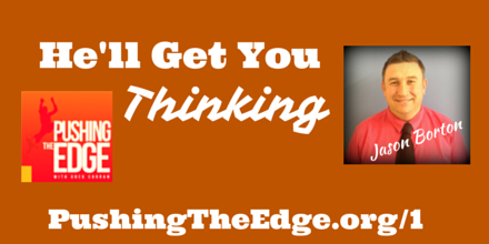 Promo for Pushing The Edge Podcast - He'll get You Thinking - Jason Borton