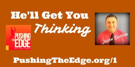 Promo for Pushing The Edge Podcast - He'll get You Thinking - Jason Borton