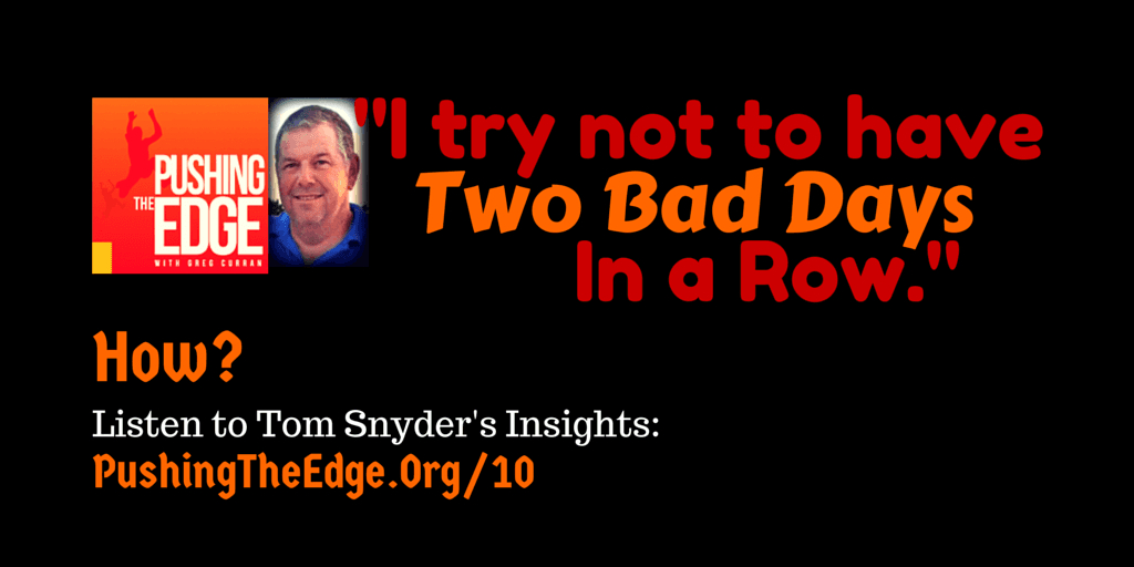 Quote from Tom Snyder - I try not to have two bad days in a row