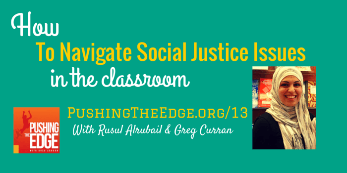 Promo Slide for How to navigate social justice issues in the classroom - Pushing The Edge with Greg Curran