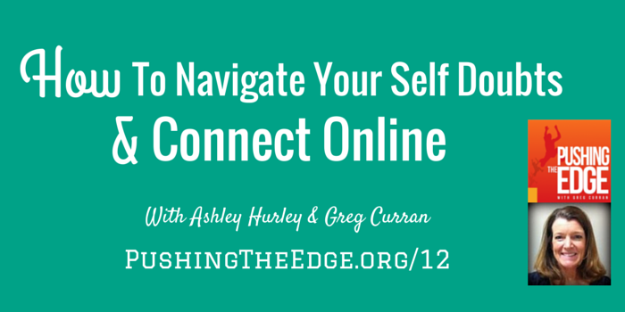 Promotion for latest Pushing The Edge Episode - How to Navigate your Self Doubt and Connect Online with Ashley Hurley
