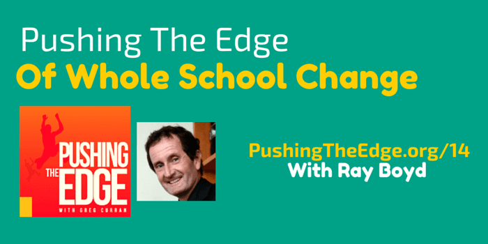 Promo for Pushing The Edge of Whole School Change with Ray Boyd - Pushing The Edge with Greg Curran