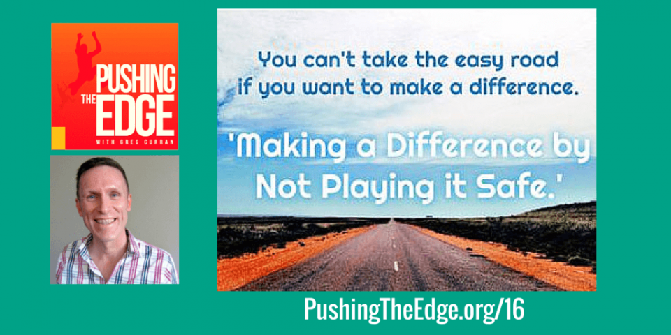 Promo for Making a Difference by Not Playing It Safe with Greg Curran - Pushing The Edge Podcast with Greg Curran