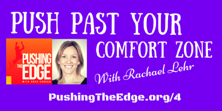 Promo for Pushing The Edge Podcast - Push Past Your Comfort Zone with Rachael Lehr