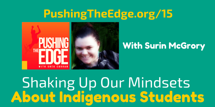 Promo for Shaking Up Our Mindsets about Indigenous Students with Surin McGrory - Pushing The Edge with Greg Curran
