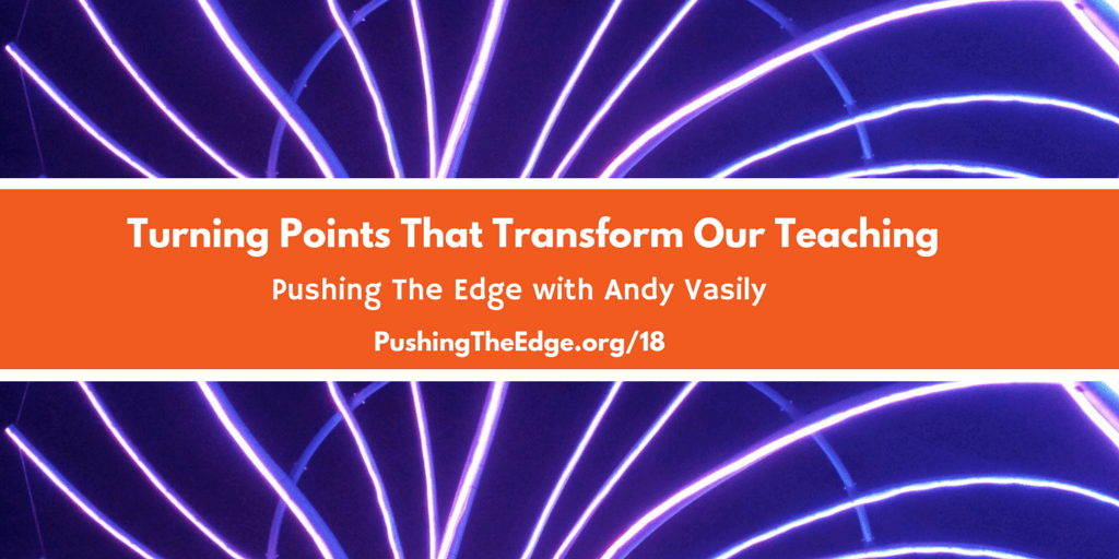 Turning Points that Transform Our Teaching with Andy Vasily - Pushing The Edge with Greg Curran