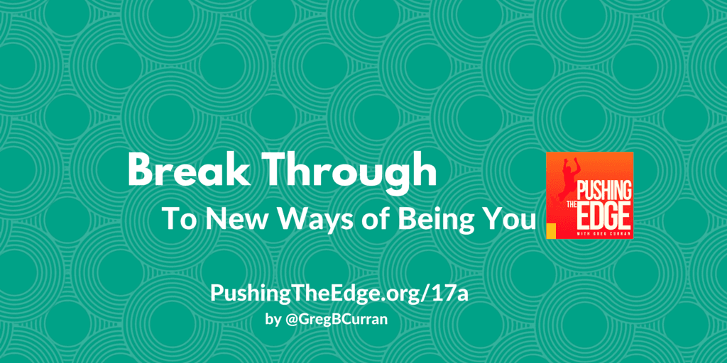 Break Through to New Ways of Being You - Stepping Up and Changing You