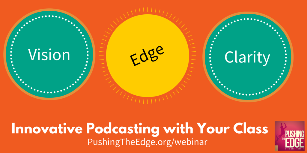 Innovative Podcasting with Your Class - Pushing The Edge Webinar Series