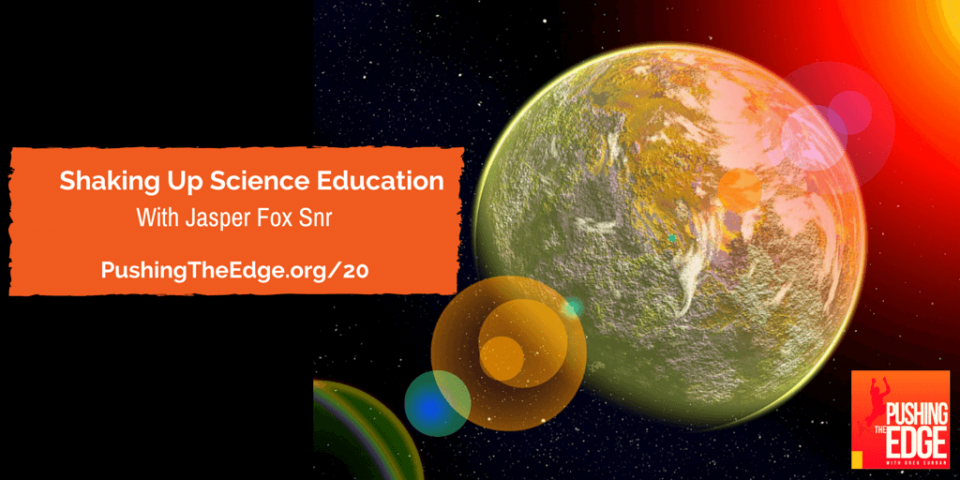 Promo for Shaking Up Science Education with Jasper Fox Snr - Pushing The Edge Podcast