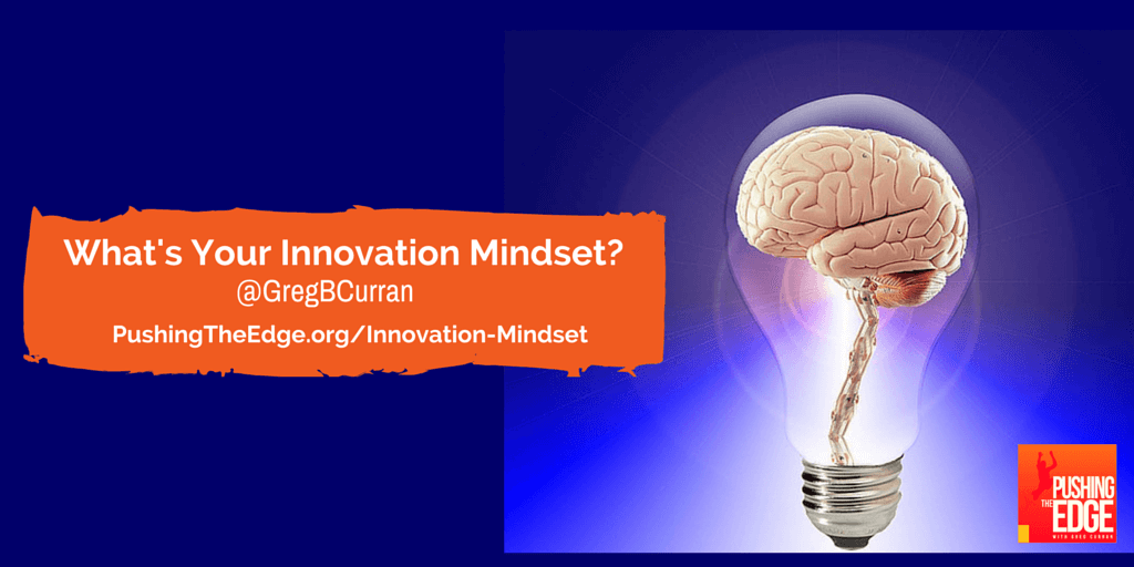What's your innovation mindset by Greg Curran - Pushing The Edge