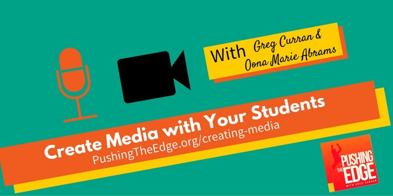 Creat media with your students - Pushing The Edge Podcast