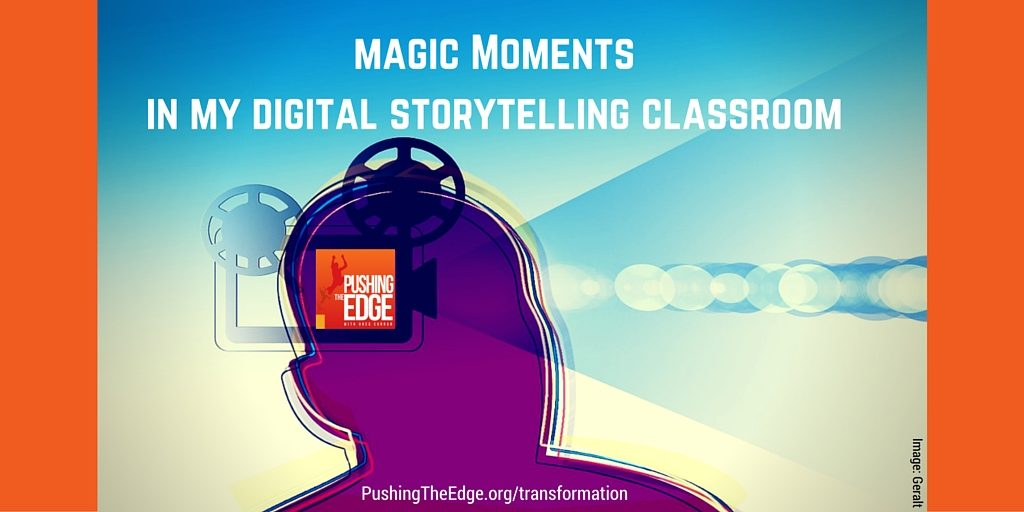 Magic Moments in my Digital Storytelling Classroom