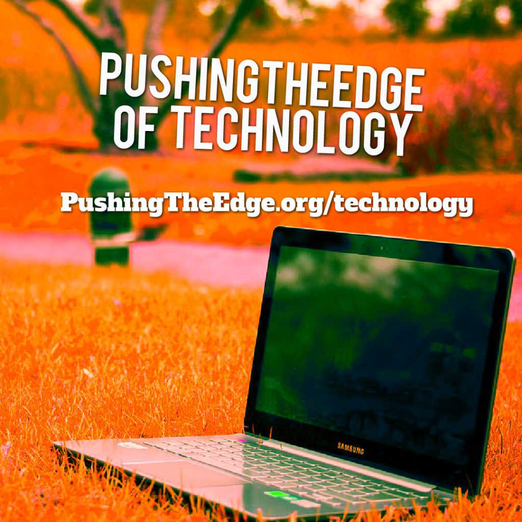 Pushing The Edge of Technology