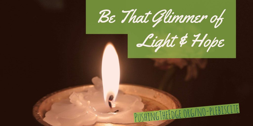 Be that glimmer of light and hope
