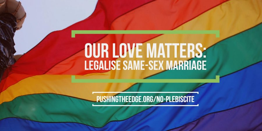 Our love matters. Legalise same-sex marriage