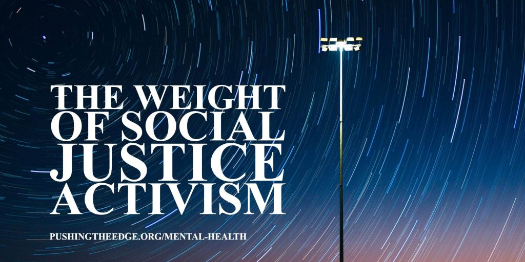 The weight of social justice activism