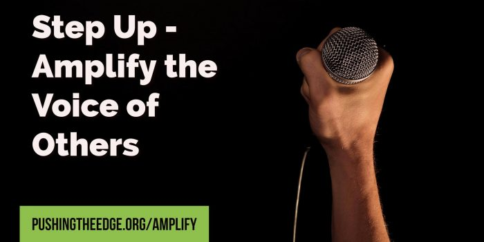 Step up. Amplify the voices of others.