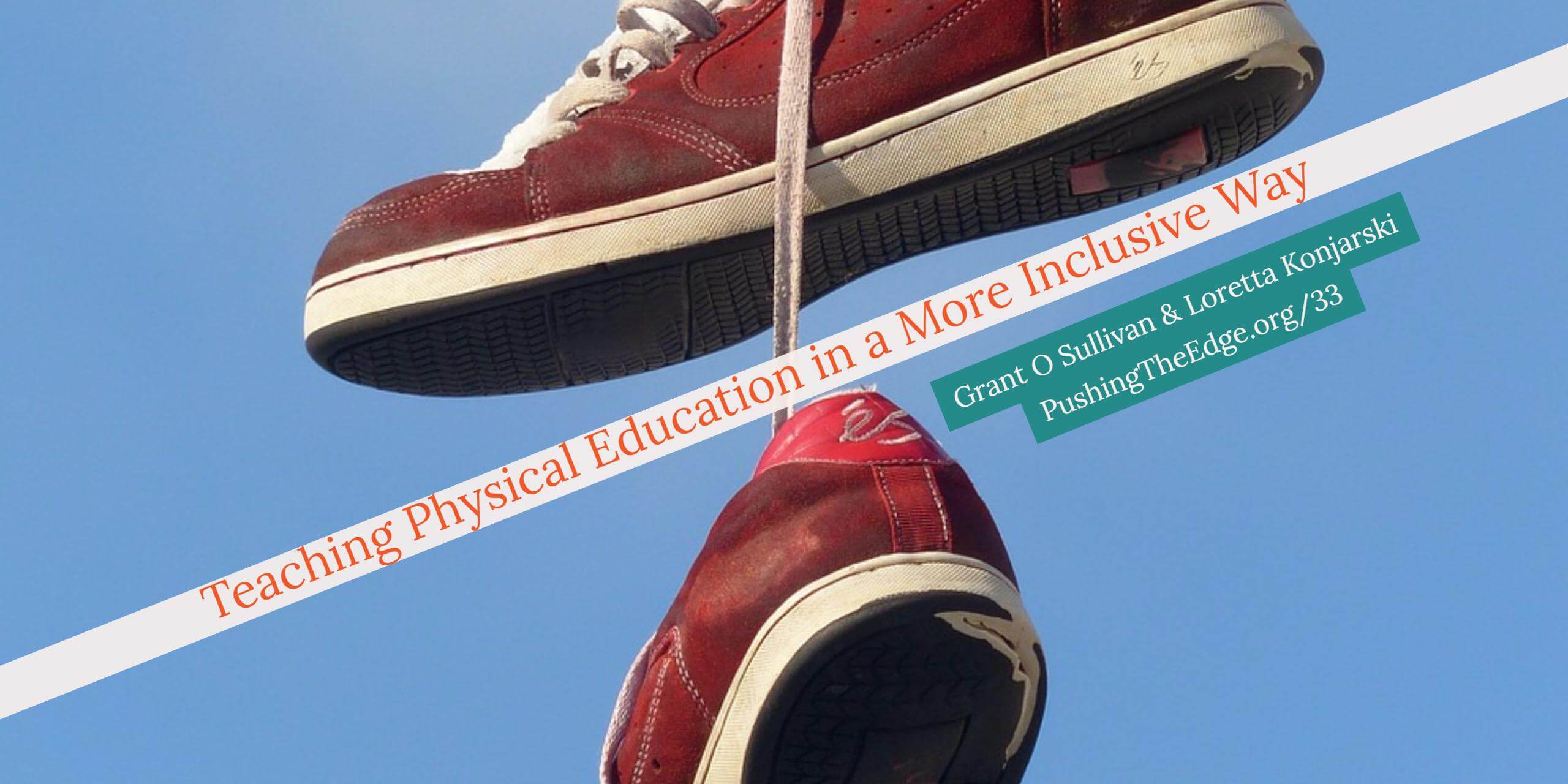 Teaching Physical Education in a More Inclusive Way - with Grant O Sullivan and Loretta Konjarski