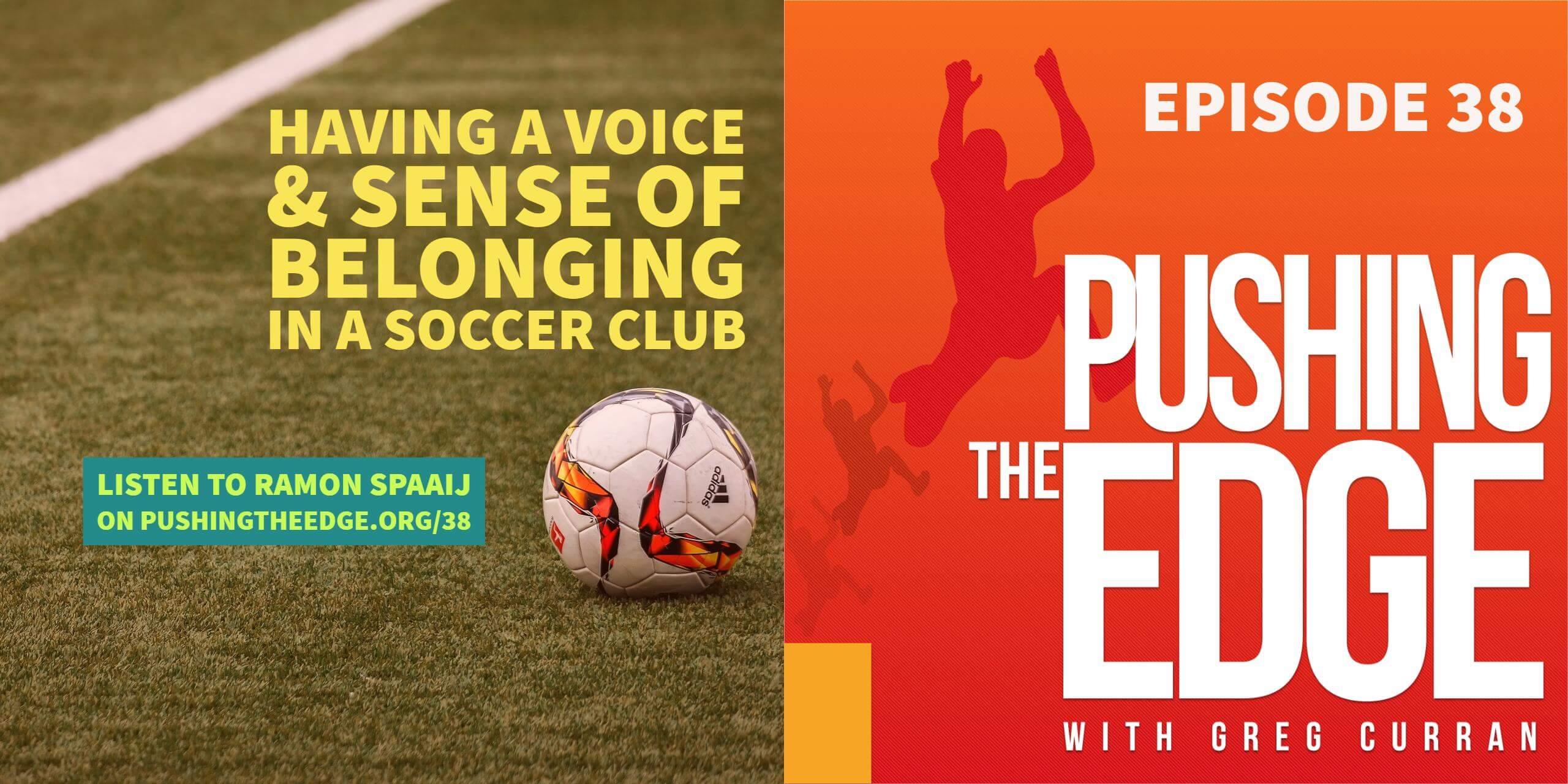 Image of soccer ball with the text - Having a voice and sense of belonging in a soccer club. Listen to Pushing The Edge dot org slash 38. Also image of Pushing The Edge icon.