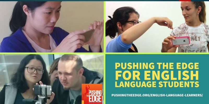3 images of English Language Learners using their phones to record video. Text says Pushing The Edge for English Language Learners.