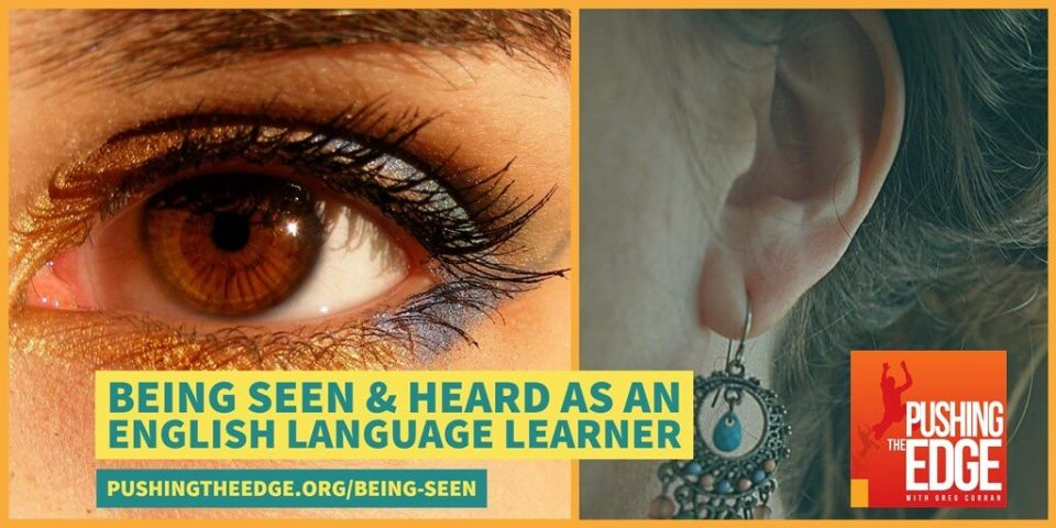 two iclose up images of eye and ear with the text - Being seen and heard as an English Language Learner
