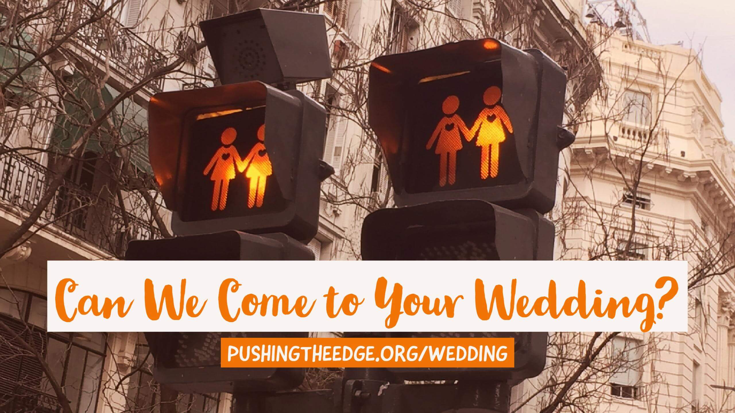 Image of traffic lights with same-sex couples. Text says - Can we come to your wedding