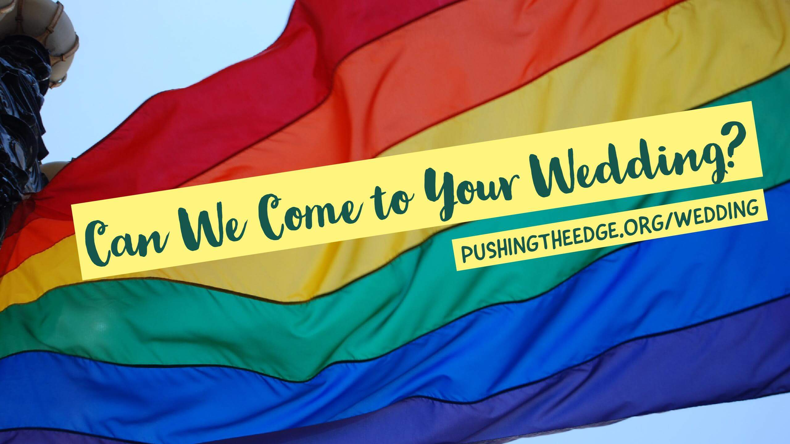 Image of rainbow flag with text - Can we come to your wedding (Marriage, Equality and teachers)